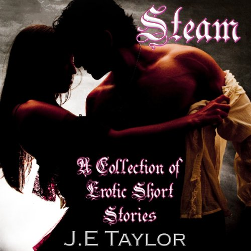 Steam: An Anthology of Erotic Short Stories audiobook cover art