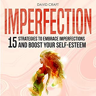 Imperfection: 15 Strategies to Embrace Imperfections and Boost Your Self-Esteem                   By:                                                                                                                                 David Craft                               Narrated by:                                                                                                                                 Daniel Adam Day                      Length: 1 hr and 39 mins     14 ratings     Overall 5.0