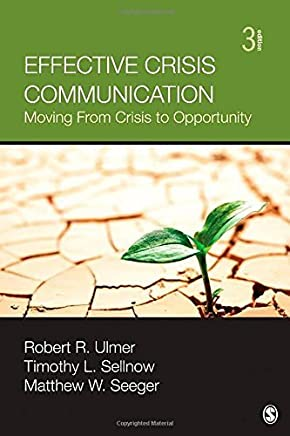Effective Crisis Communication: Moving From Crisis to Opportunity 3rd edition by Ulmer, Robert R., Sellnow, Timothy L., Seeger, Matthew W. (2014) Paperback