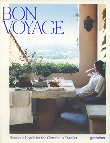 Bon Voyage: Boutique Hotels for the Conscious Traveler [Lingua Inglese]