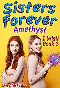 Sisters Forever (I Wish Book 3) (English Edition) par [Amethyst Gibbs]