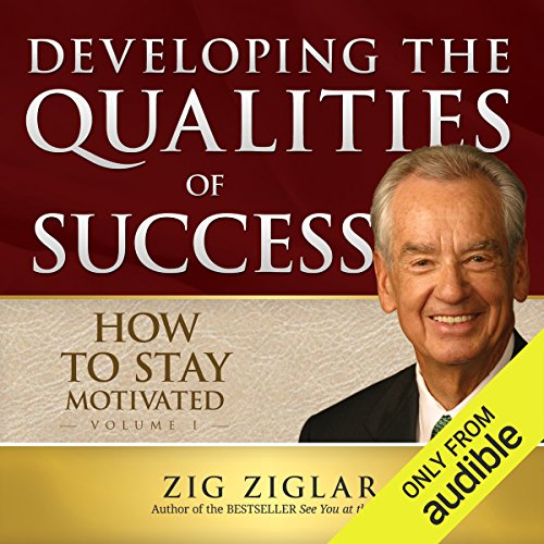 How to Stay Motivated: Developing the Qualities of Success