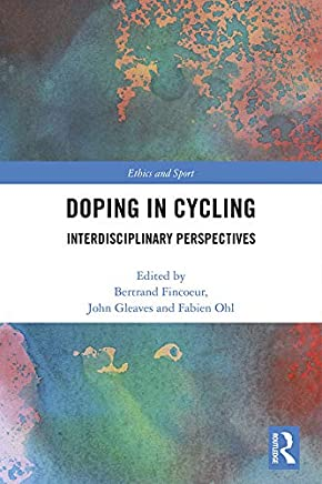 Doping in Cycling: Interdisciplinary Perspectives (Ethics and Sport)