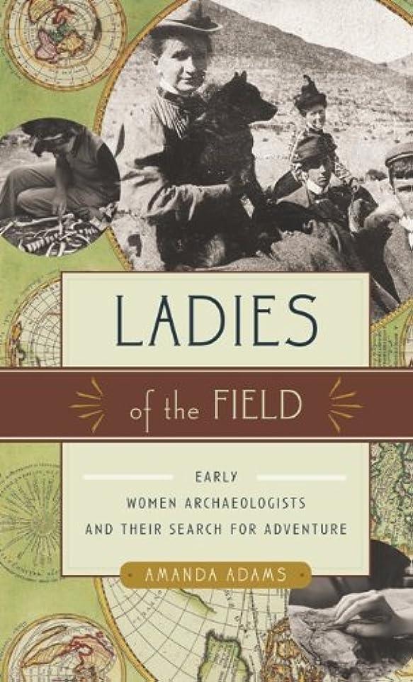 キャッシュ発表シリアルLadies of the Field: Early Women Archaeologists and Their Search for Adventure (English Edition)