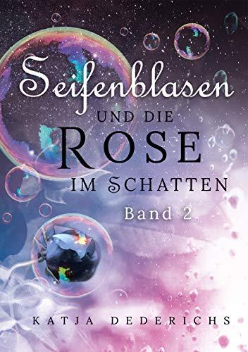 Seifenblasen und die Rose im Schatten (Schwarzer Regen und Seifenblasen 2)