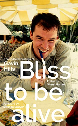 Bliss To Be Alive (2020 edition): The Collected Writings of Gavin Hills (English Edition)