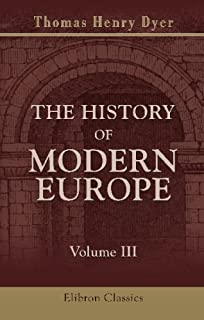 The History of Modern Europe, from the Fall of Constantinople, in 1453, to the War in the Crimea, in 1857: Volume 3