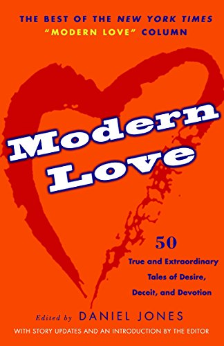 Modern Love: True and Extraordinary Tales of Desire, Deceit, and Devotion