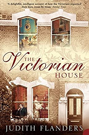 The Victorian House: Domestic Life from Childbirth to Deathbed [Lingua inglese]