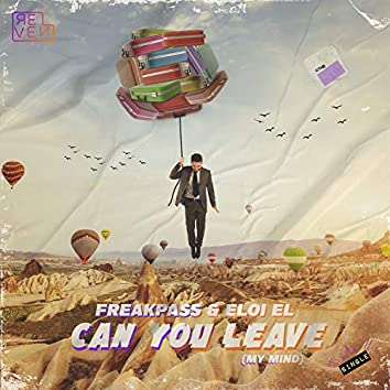 Can You Leave (My Mind)