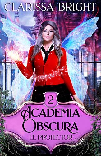 Academia Obscura: El Protector : Una joven bruja rescata a sus hombres (La academia nº 2)