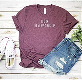 Hold on, let me overthink this T shirt - Womens Unisex T shirt - Heather Maroon Colored T-shirt - Soft Tee