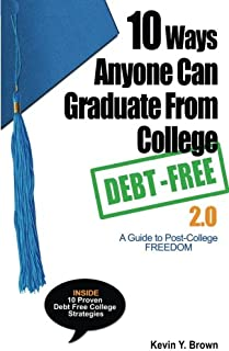 10 Ways Anyone Can Graduate From College Debt Free 2.0: A Guide to Post-College Freedom