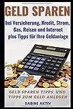 Geld sparen bei Versicherung, Kredit, Strom, Gas, Reisen und Internet plus Tipps f�r Ihre Geldanlage: Geld sparen Tipps und Tipps zum Geld anlegen