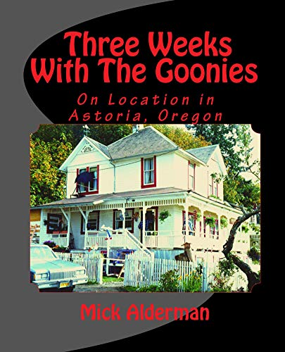 Three Weeks With The Goonies: On Location in Astoria, Oregon (English Edition)