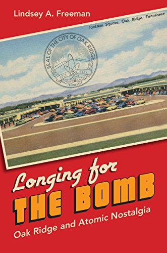 Longing for the Bomb: Oak Ridge and...