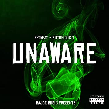 Unaware (feat. E Teezy & Notorious T)