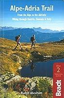 Bradt Alpe-Adria Trail: From the Alps to the Adriatic: Hiking Through Austria, Slovenia & Italy (Bradt Travel Guide)