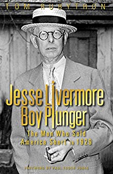 Jesse Livermore - Boy Plunger: The Man Who Sold America Short in 1929 by [Tom Rubython]