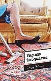 Vacuum in Squares