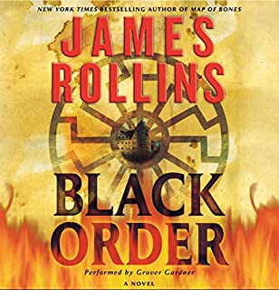 Black Order     A Sigma Force Novel, Book 3              Written by:                                                                                                                                 James Rollins                               Narrated by:                                                                                                                                 Grover Gardner                      Length: 14 hrs and 47 mins     10 ratings     Overall 4.6