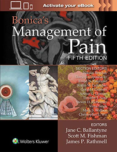 Compare Textbook Prices for Bonica's Management of Pain 5 Edition ISBN 9781496349033 by Ballantyne MD  FRCA, Jane C.,Fishman MD, Scott M.,Rathmell MD, James P.