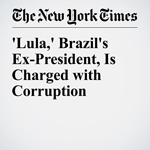 'Lula,' Brazil's Ex-President, Is Charged with Corruption cover art