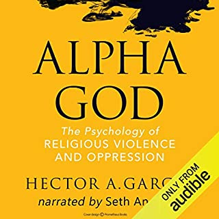 Alpha God: The Psychology of Religious Violence and Oppression audiobook cover art