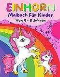 Einhorn Malbuch Für Kinder Von 4 - 8 Jahren: Dieses Einhorn Malbuch auch für Kinder von 2-9 Jahren geeignet: Malbuch Weihnachten Malbuch für Kinder ab ... perfekte Geschenke für ein Mädchen zum Malen.