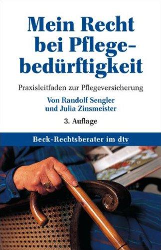 Mein Recht bei Pflegebedürftigkeit: Praxisleitfaden zur Pflegeversicherung (Beck-Rechtsberater im dtv)