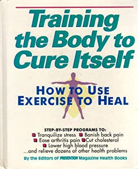 Hardcover Training the Body to Cure Itself: How to Use Exercise to Heal Book