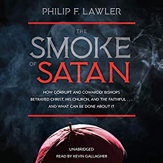 The Smoke of Satan: How Corrupt and Cowardly Bishops Betrayed Christ, His Church, and the Faithful . . . and What Can Be Done About It audiobook cover art