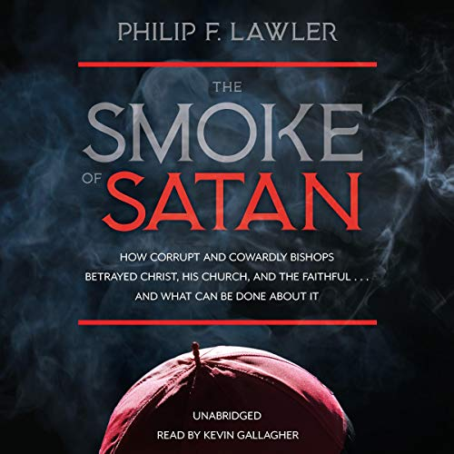 The Smoke Of Satan How Corrupt And Cowardly Bishops Betrayed Christ