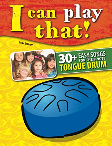 I can play that!: 30+ Easy Songs for the 8 note Tongue Drum