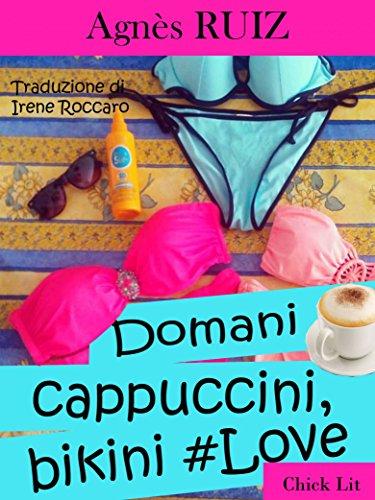 Domani...cappuccini, bikini #love (Italian Edition)