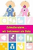 Schnulleralarm...wir bekommen ein Baby: Alles rund um Schwangerschaft, Geburt, Stillzeit, Kliniktasche, Baby-Erstausstattung und Babyschlaf!