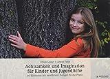 Achtsamkeit und Imagination für Kinder und Jugendliche: 60 Bildkarten mit bewährten Übungen für die Praxis