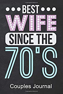 Best Wife Since The 70's Couples Journal: 6 X 9 120 Pages Blank Lined Paper Journal for Writing Diary Composition