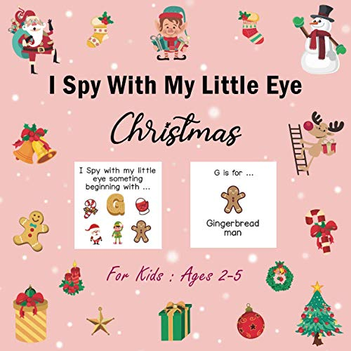 I Spy With My Little Eye Christmas Book For Kids Ages 2-5: A Fun Activity Books and Guessing Game | Eye Spy Books for Kids | Santa, Snowman, Elf, Angel, Reindeer... | I Spy Christmas Book for Kids Ages 2-5 | For Toddler and Preschool
