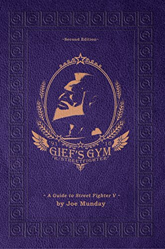 Gief's Gym: A Guide to Street Fighter V - Second Edition: Paperwhite Edition