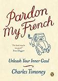 Pardon My French: Unleash Your Inner Gaul (English Edition)