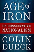 Age of Iron: On Conservative Nationalism