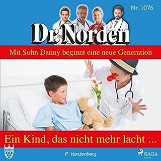 Ein Kind, das nicht mehr lacht     Dr. Norden 1076              Autor:                                                                                                                                 Patricia Vandenberg                               Sprecher:                                                                                                                                 Svenja Pages                      Spieldauer: 2 Std. und 31 Min.     Noch nicht bewertet     Gesamt 0,0