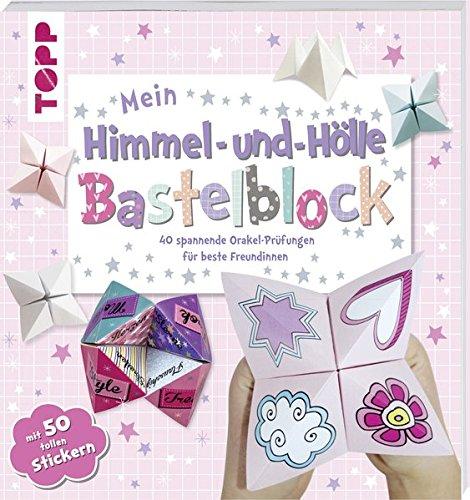 Mein Himmel und Hölle-Bastelblock: 40 spannende Orakel-Prüfungen für beste Freundinnen. Mit 40 Papieren und 50 süßen Stickern zum Heraustrennen und Verbasteln