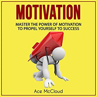 Motivation: Master the Power of Motivation to Propel Yourself to Success audiobook cover art