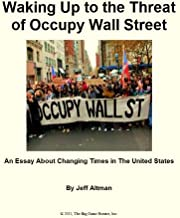 Waking Up to The Threat of Occupy Wall Street: An Essay About Changing Times in the United States