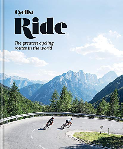 Compare Textbook Prices for Cyclist Ride: The greatest cycling routes in the world  ISBN 9781784726874 by Cyclist Magazine