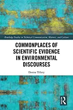 Commonplaces of Scientific Evidence in Environmental Discourses (Routledge Studies in Technical Communication, Rhetoric, and Culture)
