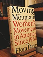 Moving the Mountain: Women's Movement in America Since 1960