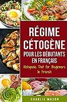 Régime Cétogène Pour Les Débutants En Français/ Ketogenic Diet for Beginners In French: Perdez beaucoup de poids rapidement en utilisant les processus naturels de votre corps